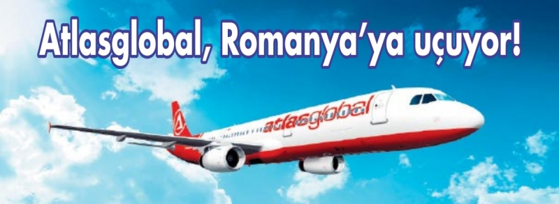 Atlasglobal, Romanya'ya uçuyor!